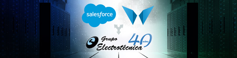 Grupo Electrotécnica inicia con éxito el proceso de Automatización de su Fuerza Comercial con Salesforce