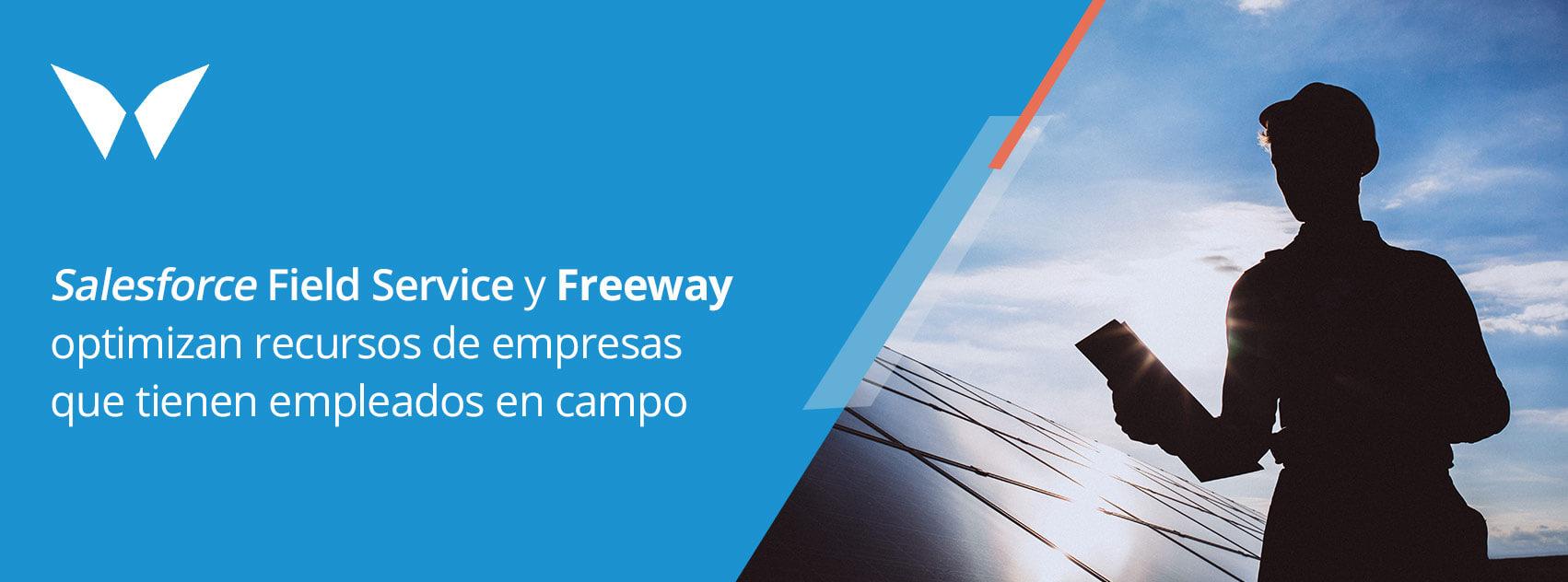 Salesforce Field Service y Freeway optimizan recursos de empresas que tienen empleados en campo